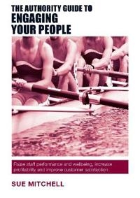 Authority guide to engaging your people - raise staff performance and wellb