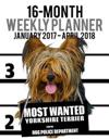 2017-2018 Weekly Planner - Most Wanted Yorkshire Terrier: Daily Diary Monthly Yearly Calendar