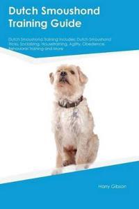 Dutch Smoushond Training Guide Dutch Smoushond Training Includes
