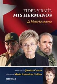 Fidel y Raul, MIS Hermanos. / My Brothers Fidel and Raul. Juanita Castro's Memoir as Told to Maria Antonieta Collins: La Historia Secreta: Memorias de