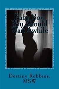 Baby Boy, You Should Wait Awhile