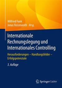Internationale Rechnungslegung Und Internationales Controlling: Herausforderungen - Handlungsfelder - Erfolgspotenziale