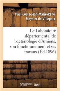 Le Laboratoire D�partemental de Bact�riologie d'Amiens, Son Fonctionnement Et Ses Travaux En 1895