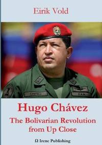 Hugo Chávez The Bolivarian Revolution from Up Close