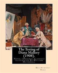The Testing of Diana Mallory (1908). by: Mrs.Humphry Ward, Illustrated By: W.(William) Hatherell (1855-1928): Novel (Original Classics) .Mrs. Humphry