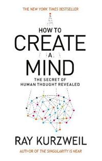 How to create a mind - the secret of human thought revealed