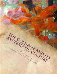 The Goldfish and Its Systematic Culture: Care of the Goldfish in Captivity