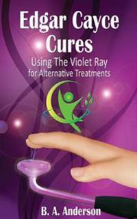 Edgar Cayce Cures - Using the Violet Ray for Alternative Treatments