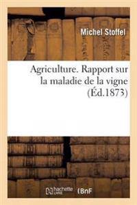 Agriculture. Rapport Sur La Maladie de La Vigne