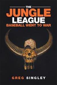 The Jungle League: Baseball Went to War