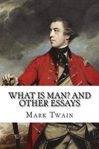 What Is Man? and Other Essays Mark Twain