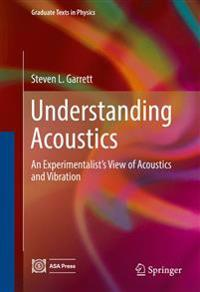 Understanding Acoustics: An Experimentalist's View of Acoustics and Vibration