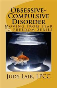 Obsessive-Compulsive Disorder: Moving from Fear to Freedom Series
