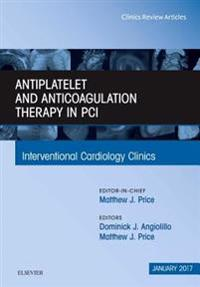 Antiplatelet and Anticoagulation Therapy In PCI, An Issue of Interventional Cardiology Clinics, E-Book
