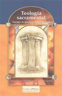 Teología Sacramental: Fuentes de Gracia, Caminos de Vida