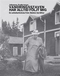 Vandringsstaven har alltid följt mig : En arbetarkvinna från Ådalen berättar.