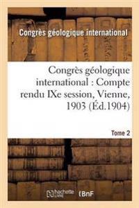 Congres Geologique International: Compte Rendu Ixe Session, Vienne, 1903. Tome 2
