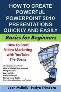 How to Create Powerful PowerPoint 2010 Presentations Quickly and Easily: Basics for Beginners