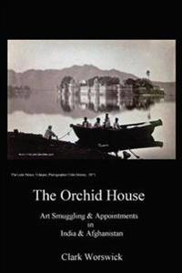 The Orchid House Art Smuggling and Appointments in India and Afghanistan