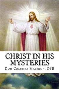 Christ in His Mysteries: A Spiritual Guide Through the Liturgical Year