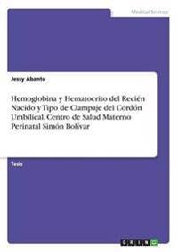 Hemoglobina y Hematocrito del Recien Nacido y Tipo de Clampaje del Cordon Umbilical. Centro de Salud Materno Perinatal Simon Bolivar