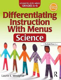 Differentiating Instruction with Menus: Science (2nd Ed.): Advanced Level Menus Grades 6-8