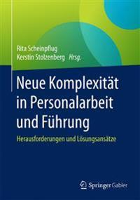 Neue Komplexitat in Personalarbeit Und Fuhrung: Herausforderungen Und Losungsansatze
