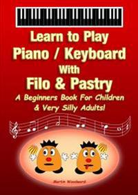 Piano / Keyboard With Filo & Pastry - A Beginners Book For Children & Very Silly Adults!