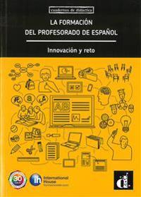 La formación del profesorado de español. Innovación y reto A1-C1