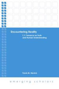 Encountering Reality: T. F. Torrance on Truth and Human Understanding