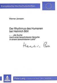 Der Rhythmus Des Humanen Bei Heinrich Boell: -...Die Suche Nach Einer Bewohnbaren Sprache in Einem Bewohnbaren Land-