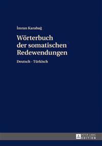 Woerterbuch Der Somatischen Redewendungen: Deutsch-Tuerkisch