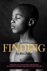 Finding: The Story of a Young Boy Who Becomes His Adoptive Mothers's Greatest Spiritual Teacher