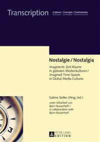 Nostalgie / Nostalgia: Imaginierte Zeit-Raeume in Globalen Medienkulturen / Imagined Time-Spaces in Global Media Cultures