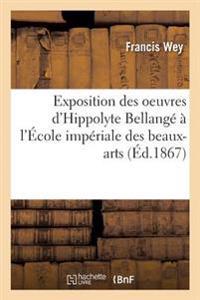 Exposition Des Oeuvres D'Hippolyte Bellange A L'Ecole Imperiale Des Beaux-Arts: Etude Biographique