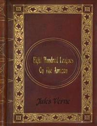 Jules Verne - Eight Hundred Leagues on the Amazon