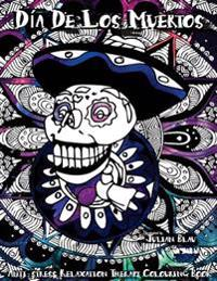 Dia de Los Muertos - Halloween Colouring Book: Anti-Stress Relaxation Therapy Colouring Book (for Adults and Children's)