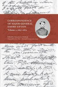 Correspondence of Major General Emory Upton, Volume 1, 1857-1875