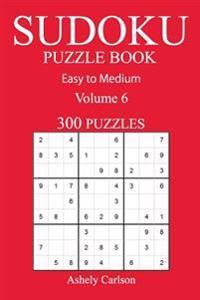 300 Easy to Medium Sudoku Puzzle Book: Volume 6