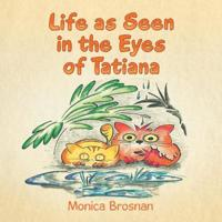 Life as Seen in the Eyes of Tatiana