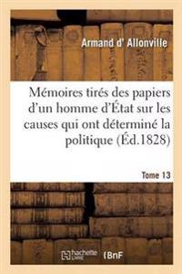 Memoires Tires Des Papiers D'Un Homme D'Etat, Causes Secretes Qui Ont Determine La Politique Tome 13