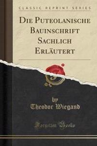 Die Puteolanische Bauinschrift Sachlich Erlautert (Classic Reprint)