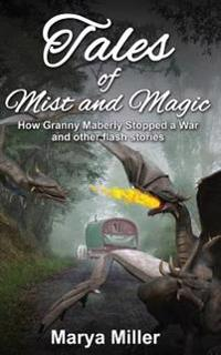 Tales of Mist and Magic: How Granny Maberly Stopped a War and Other Flash Stories
