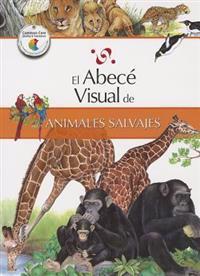 El Abece Visual de los Animales Salvajes = The Illustrated Basics of Wild Animals