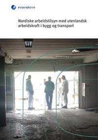 Nordiske arbeidstilsyn med utenlandsk arbeidskraft i bygg og transport