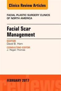 Facial Scar Management, An Issue of Facial Plastic Surgery Clinics of North America, E-Book