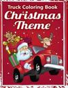 Truck Coloring Book: Christmas Truck Books: Truck Coloring Books for Boys, Truck Books, Little Blue Cars, Truck Books for Toddler, Truck Co
