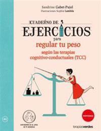 Cuaderno de Ejercicios Para Regular Tu Peso Segun Las Terapias Cognitivo-Conductuales (Tcc)
