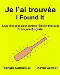 Je l'Ai Trouvée I Found It: Livre d'Images Pour Enfants Français-Anglais (Édition Bilingue)