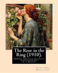 The Rose in the Ring (1910). by: George Barr McCutcheon. a Novel (Original Classics): Illustrated By: A. I .Keller